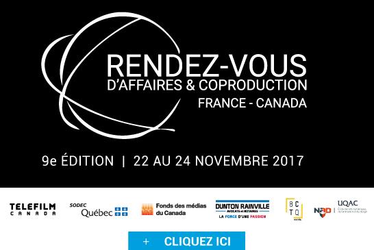 Les RENDEZ-VOUS D'AFFAIRES ET COPRODUCTION FRANCE-CANADA