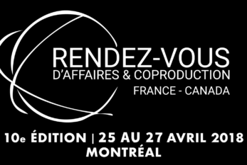 LANCEMENT – 10e édition des Rendez-vous d'affaires et de coproduction France-Canada