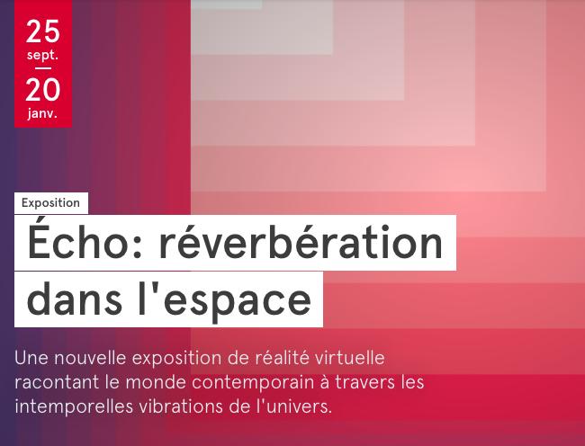 Écho, la nouvelle grande exposition de réalité virtuelle au Centre Phi