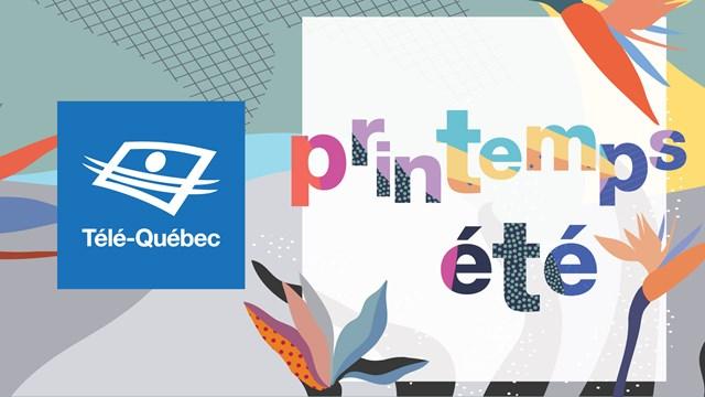 Télé-Québec lance sa programmation printemps-été 2019