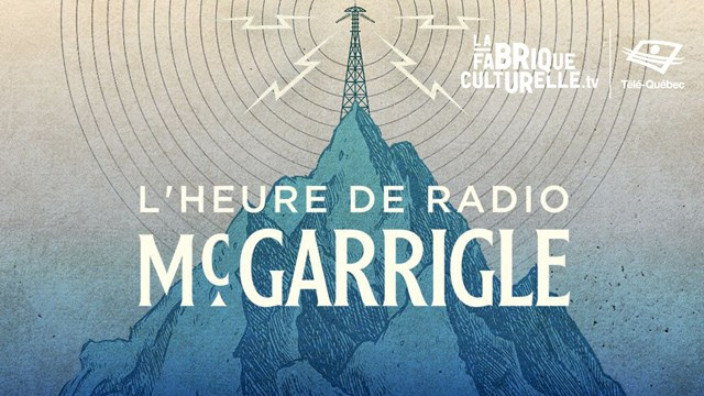 L'heure de radio McGarrigle: un clan familial qui a marqué la culture québécoise