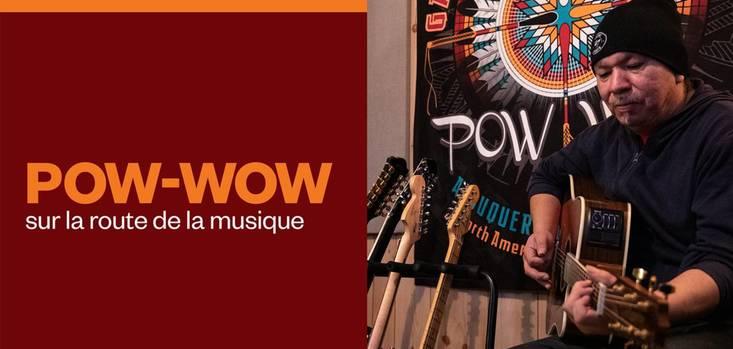 POW-WOW, sur la route de la musique sur ICI Première