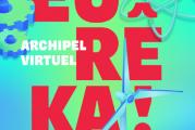 «L'ARCHIPEL VIRTUEL EURÊKA » disponible dès maintenant!