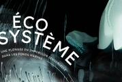 ÉCOSYSTÈME - nouvelle expérience immersive dans la Satosphère du 29 juin au 21 août 2021